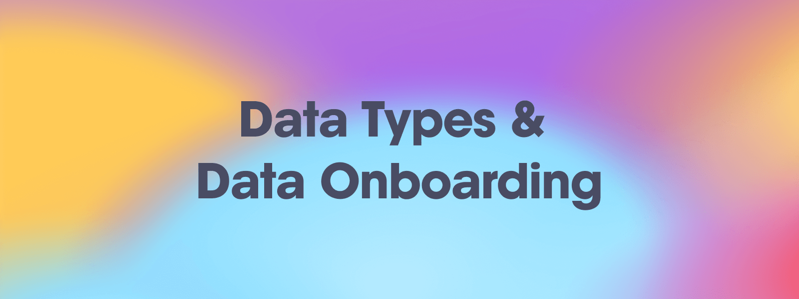 Data Types & Data Onboarding