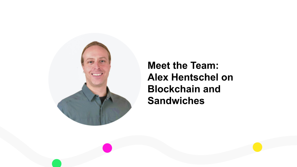 Meet the Team: Alex Hentschel on Blockchain and Sandwiches