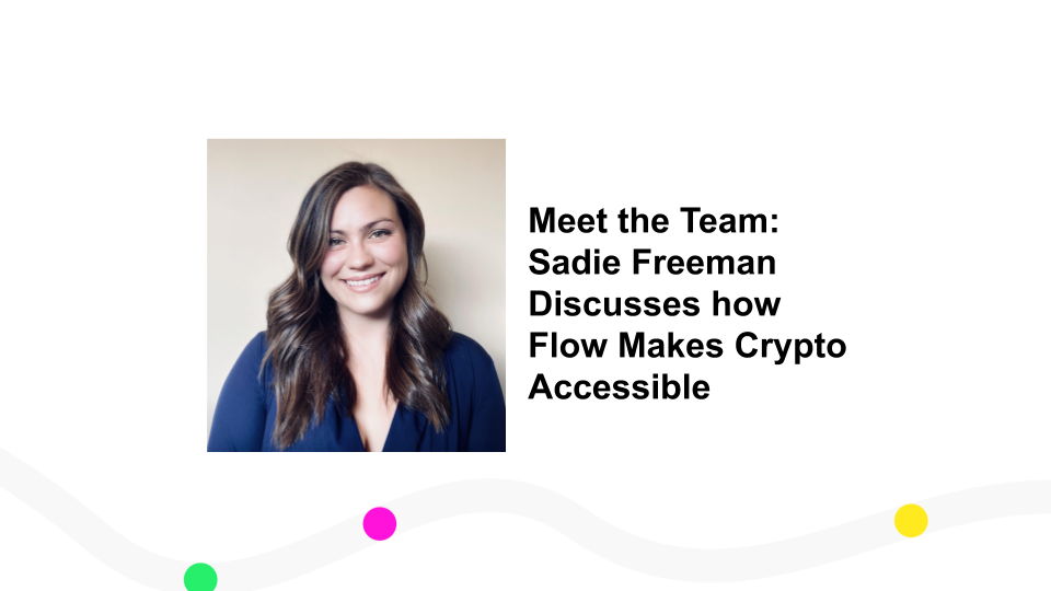 Meet the Team: Sadie Freeman Discusses how Flow Makes Crypto Accessible