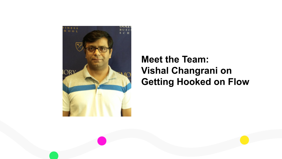 Meet the Team: Vishal Changrani on Getting Hooked on Flow