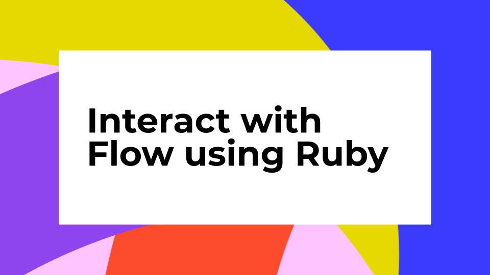 Interact with Flow using Ruby