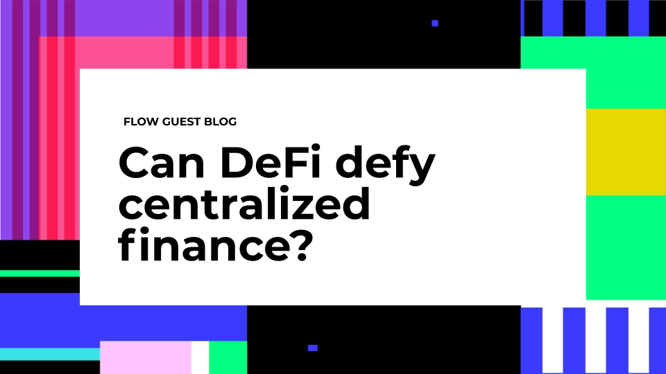 Can DeFi defy centralized finance?