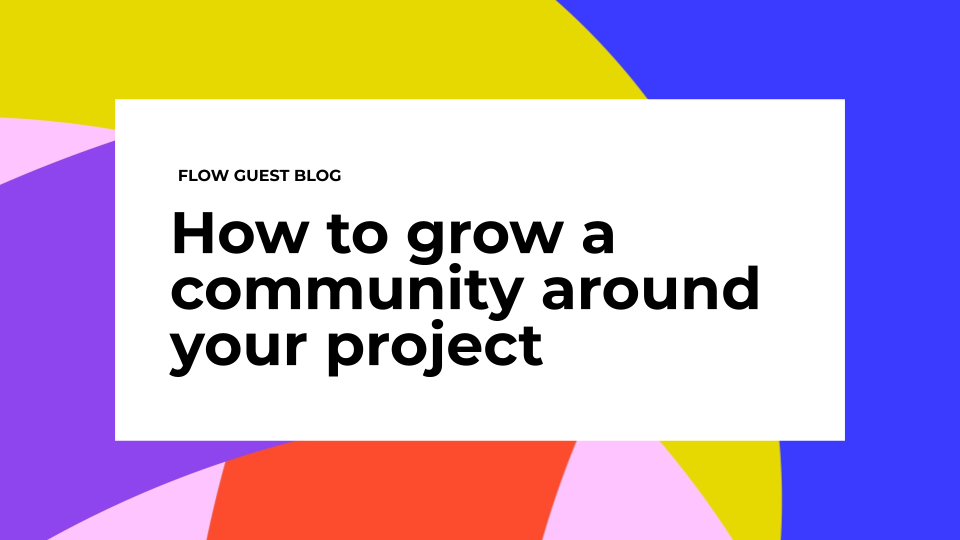 How to grow a community around your project