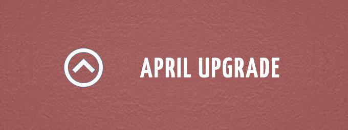 April Upgrade