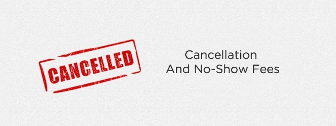 Cancellation and No Show Fees