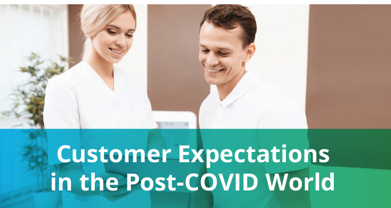 Customer Expectationsin the Post-COVID World