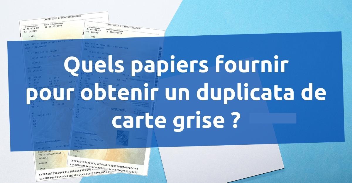 Quels papiers fournir pour obtenir un duplicata de carte grise ?
