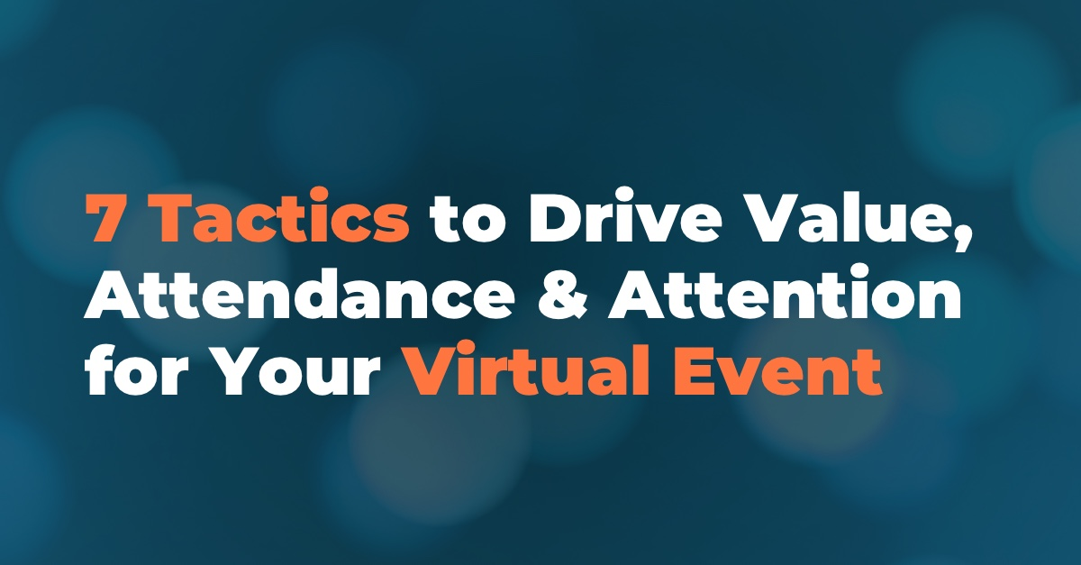 7 Tactics to Drive Value for Virtual Events