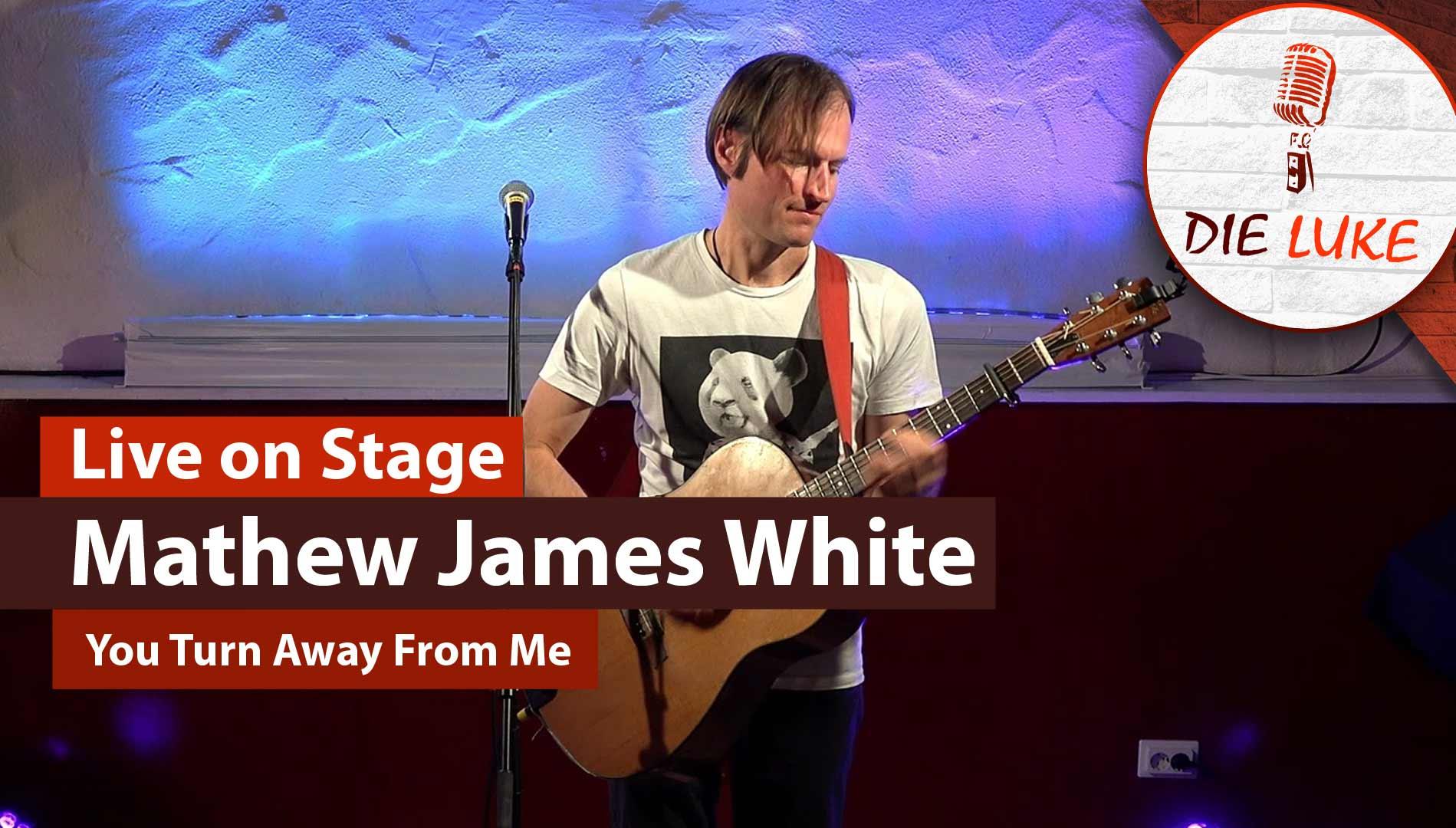Mathew James White | You Turn Away From Me