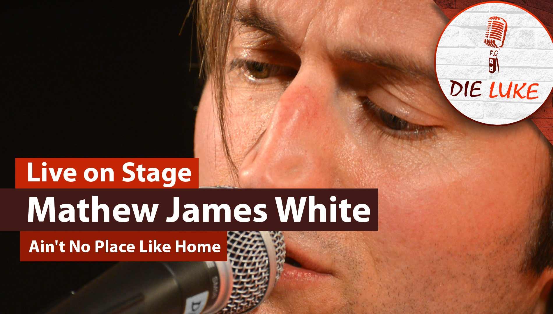 Mathew James White | Ain´t No Place Like Home