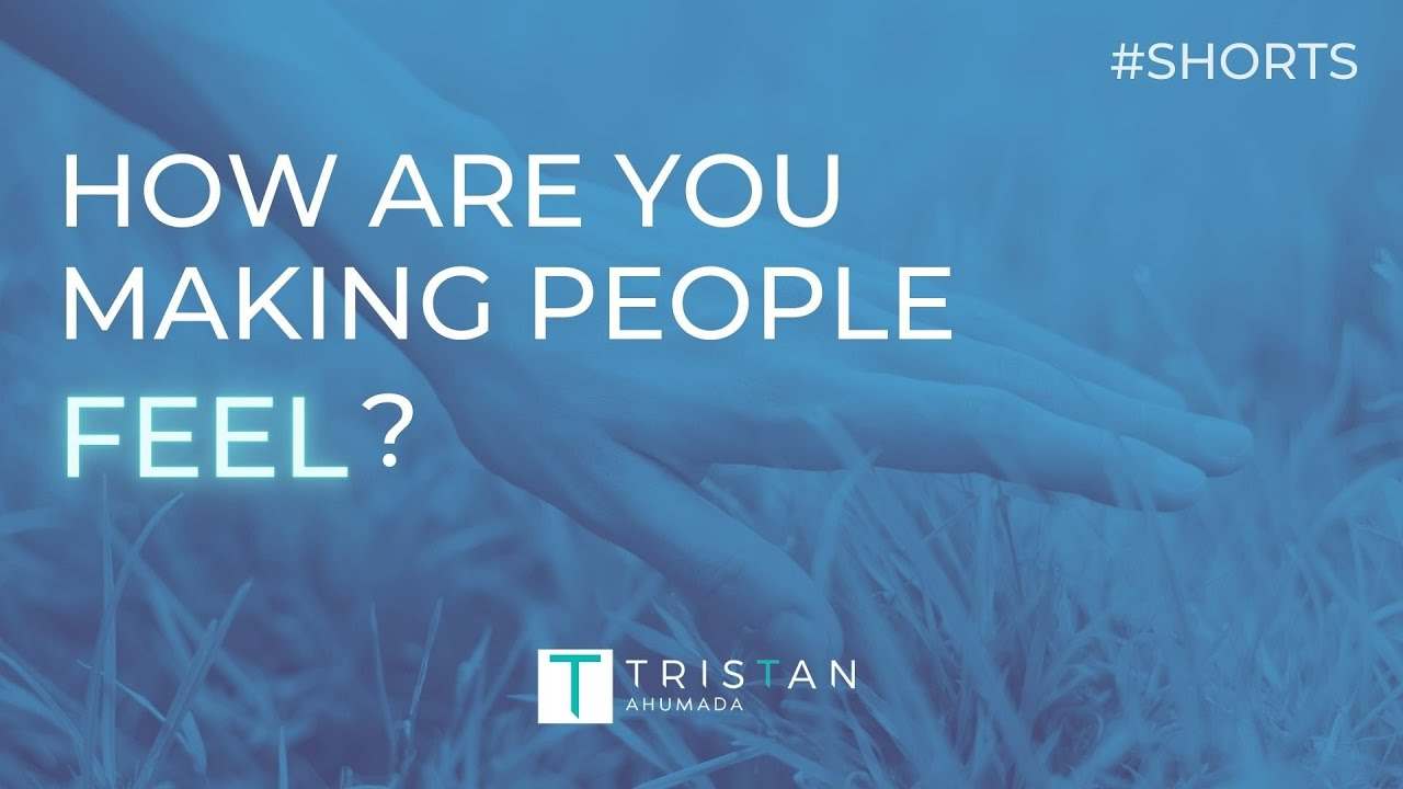 How Are You Making People Feel?