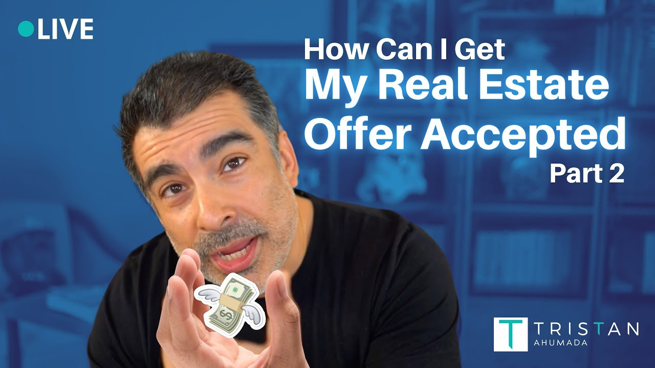 How Can I get My Real Estate Offer Accepted Part 2