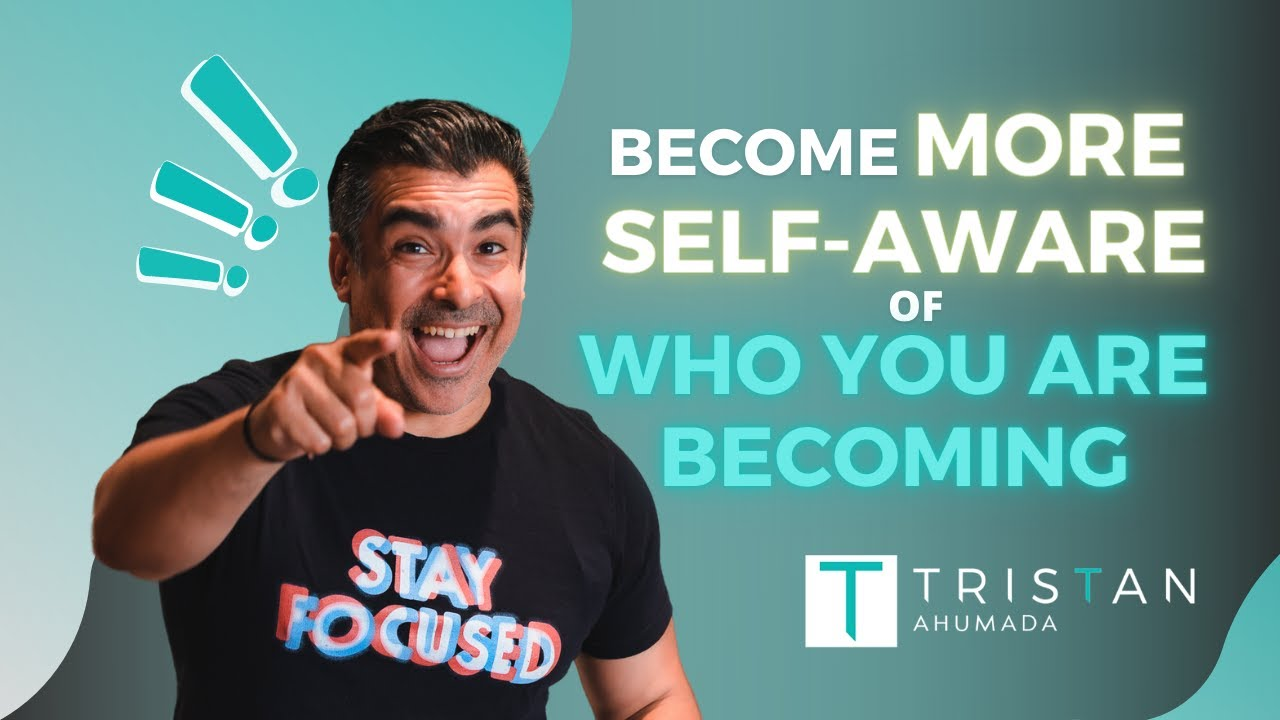 Become More Self-Aware Of Who You Are Becoming