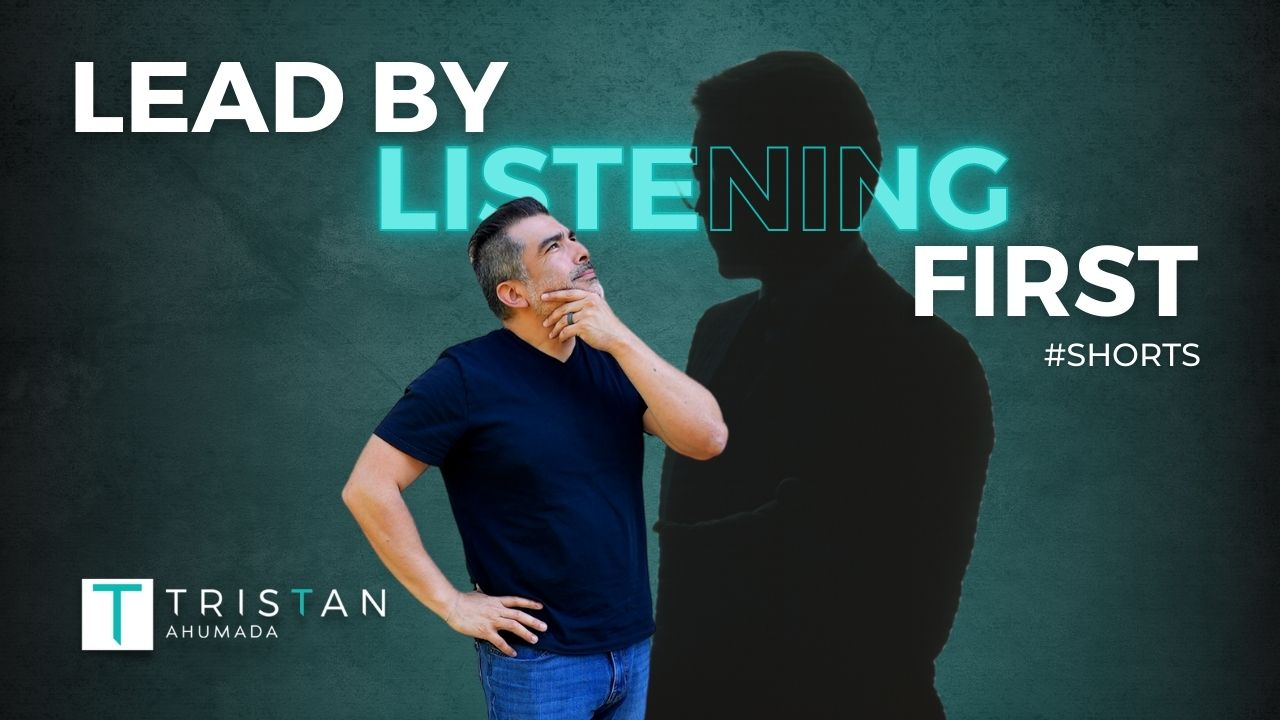 Lead by listening first