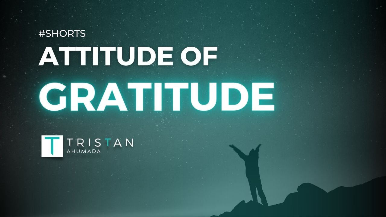 Tristan Ahumada - Your Afternoon T #4 - Attitude of Gratitude!