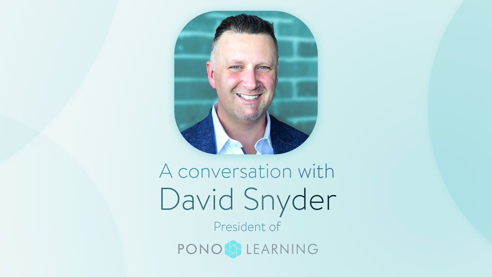 Q&A with David Snyder, President of PONO Learning