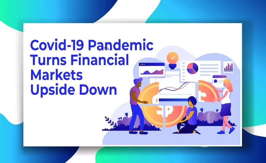 Covid-19 Pandemic Turns Financial Markets Upside Down