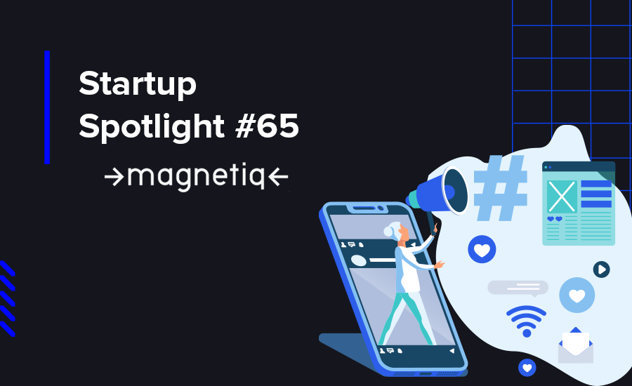 Our startup spotlight guest isMagnetiq, which allows Small & Medium-sized Businesses to create pixel-perfect & performance-driven ads on all digital platforms.