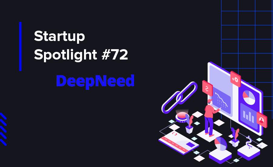 Startup Spotlight #72 DeepNeed