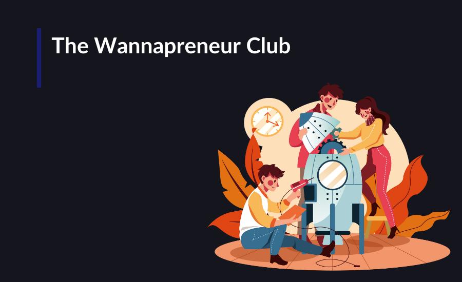 "The ""Wannapreneur"" Club"