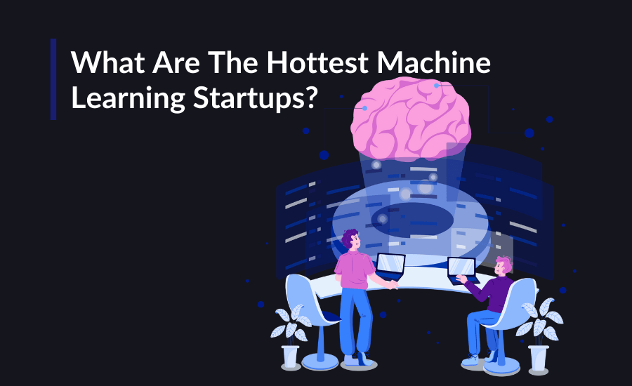 Here are some of the hottest machine learning companies.