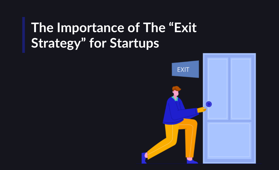 Here are some tips from our mentor Ahmed Rashid compiled, on the importance of having an exit strategy for startups.