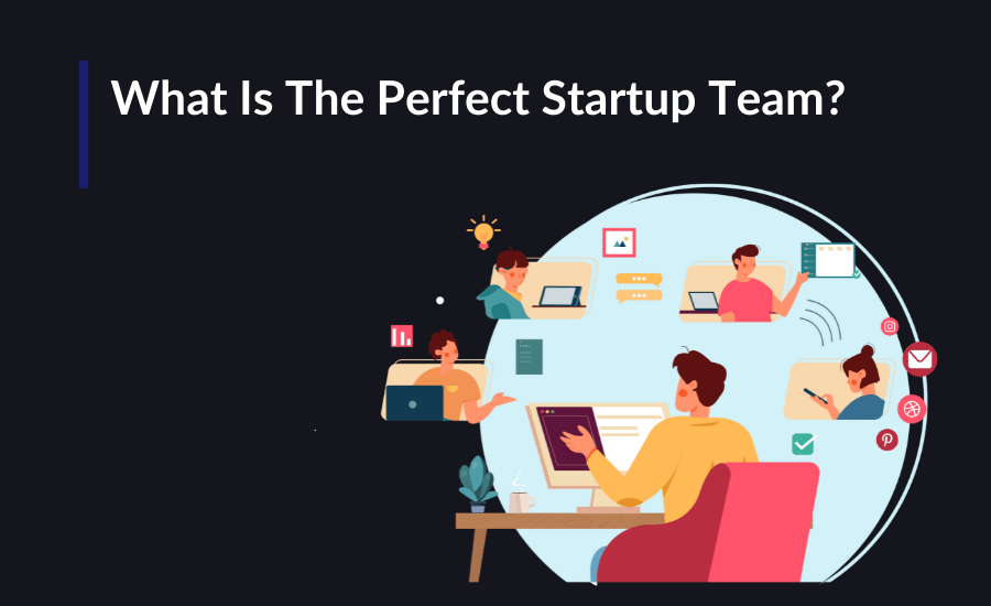 What Is The Perfect Startup Team?