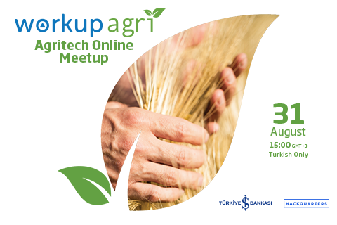 Agritech Online Meetup is an online event aimed at raising awareness for the WorkupAgri program and creating a strong ecosystem of AgriTech entrepreneurs, experts, and companies in Turkey.