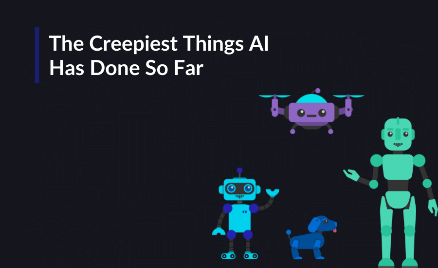 Let's look at some of the creepiest things artificial intelligence has done so far.