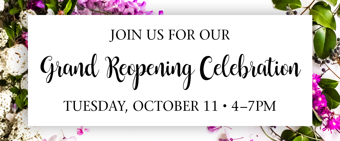 JOIN US FOR OUR GRAND REOPENING CELEBRATION!