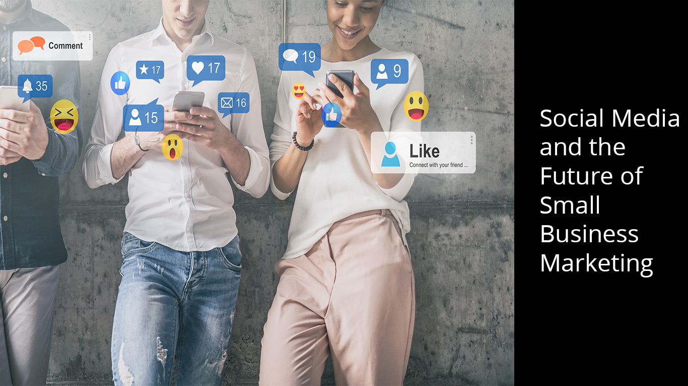 Social Media and the Future of Small Business Marketing