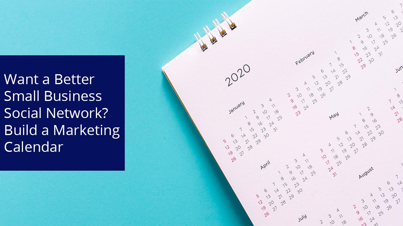 Want a Better Small Business Social Network? Build a Marketing Calendar
