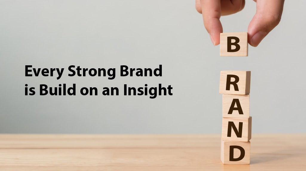 Strong Brands are Built on Insights