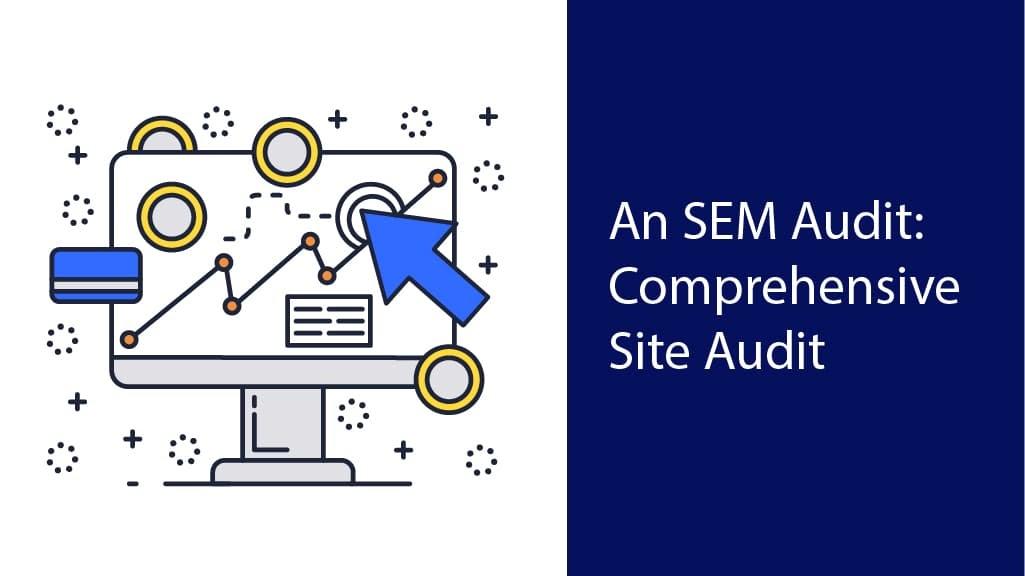 SEM audit is most comprehensive site audit