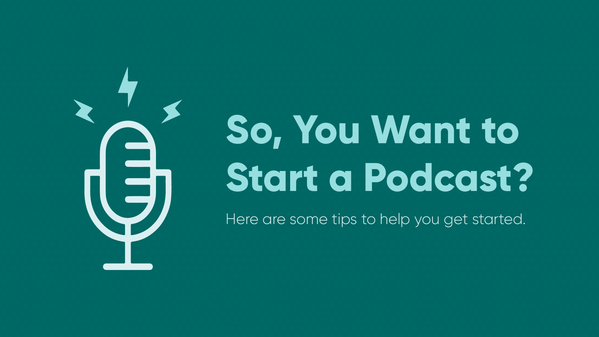 So, You Want To Start a Podcast?