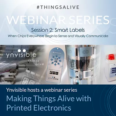 Making Things Alive Webinar Series: Webinar 2-Smart Labels - When Chips Everywhere Begin to Sense and Visually Communicate