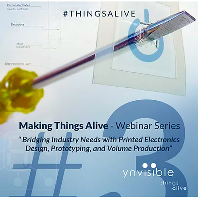 Making Things Alive Webinar Series: Webinar 3-Bridging Industry Needs with Printed Electronics Design, Prototyping, and Volume Production