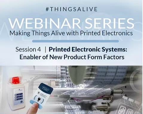Making Things Alive Webinar Series: Webinar 4-Printed Electronic Systems: Enabler of New Product Form Factors