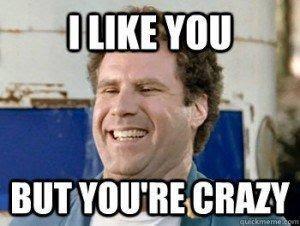 You think I'm crazy.
