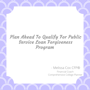 Public Service Loan Forgiveness is available with advance planning