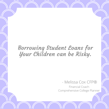 Melissa Cox CFP® helps parents look at options for borrowing.