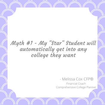 Melissa Cox CFP addresses the myth that smart students will get into any college they want.