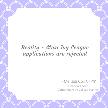 Melissa Cox CFP explains the reality that most Ivy League Applications are rejected