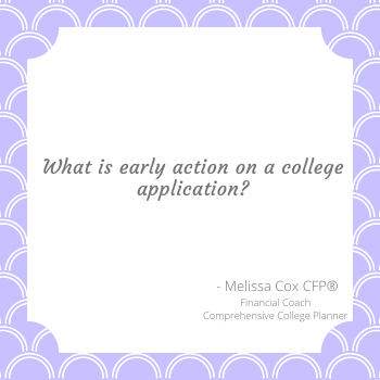 Melissa Cox CFP defines early action in college planning.