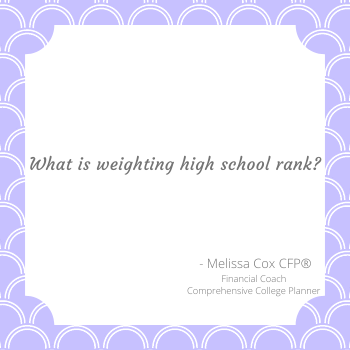 Melissa Cox CFP explains the weighted high school ranking system.