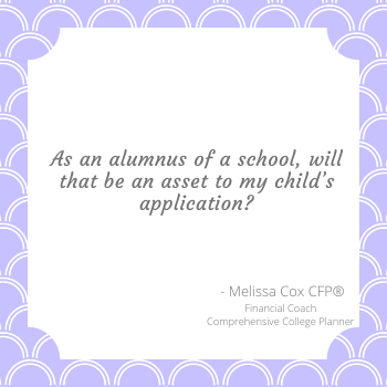 Melissa Cox CFP explains that having alum in the family can help your acceptance rate.