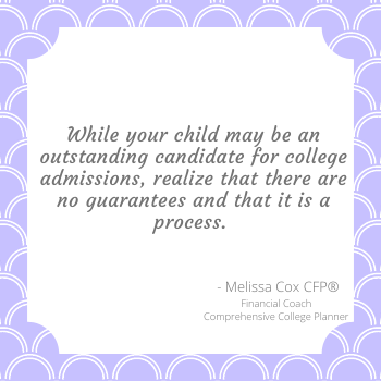 Melissa Cox CFP explains there are no guarantees in college admissions.