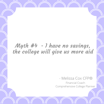 Melissa Cox CFP explains that having little saved for college does ot mean you will receive more financial aid.n