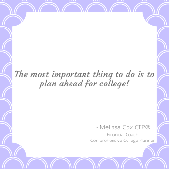 Melissa Cox CFP explains that the most important part of college planning is to develop an actual plan.