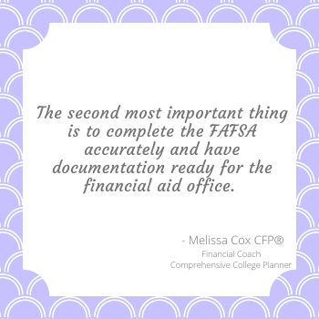 Melissa Cox CFP explains the second most important part of college planning is to complete your FAFSA form.